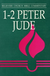 Believers Church Commentary: 1-2 Peter, Jude