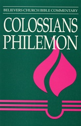 Believers Church Commentary: Colossians, Philemon