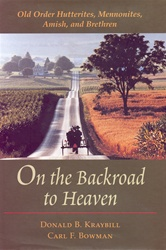 On the Backroad to Heaven: Old Order Hutterites, Mennonites, Amish, and Brethren