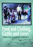 Food and Clothing, Cattle and Love: Brethren Service in Europe after World War II (DVD)