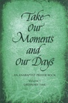 Take Our Moments and Our Days, Vol 1: Ordinary Time