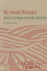 No Small Wonder: Stories of Hope from the Nativity