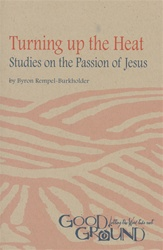 Turning Up the Heat: Studies on the Passion of Jesus (download)