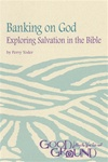 Banking on God: Exploring Salvation in the Bible (download)