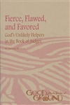 Fierce, Flawed, and Favored: God's unlikely helpers in the book of Judges (download)