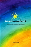 Small Wonders: Stories for Worship with Kids