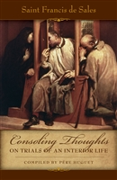 Consoling Thoughts of Saint Francis de Sales: On Trials Of An Interior Life
