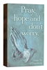 "Pray, Hope and Don't Worry - 8"" Box Sign"