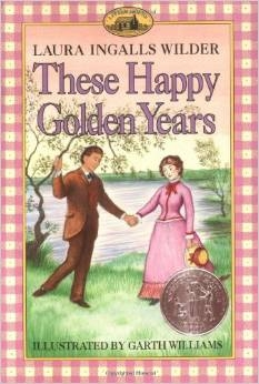 SECOND GRADE: These Happy Golden Years by Laura Ingalls Wilder