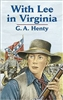 SEVENTH GRADE: With the Lee in Virginia by G. A. Henty