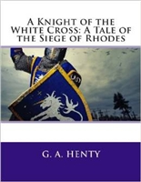 FOURTH GRADE: The Knight of the White Cross by G. A. Henty