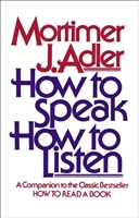 NINTH GRADE: How to Speak, to Listen by Mortimer J. Adler