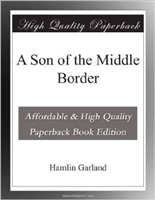 SIXTH GRADE: Son of the Middle Border by Hamlin Garland