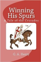 SEVENTH GRADE: Winning his Spurs by G. A. Henty