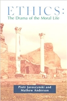 Ethics: The Drama of the Moral Life by Piotr Jaroszynski and Mathew Anderson