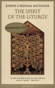 The Spirit of the Liturgy by Joseph Cardinal Ratzinger