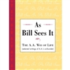As Bill Sees It  - The A.A. Way of Life Soft cover Book