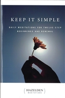Keep It Simple - Daily Meditations For 12-Step Beginnings and Renewal