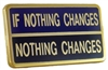 If Nothing Changes, Nothing Changes Lapel Pin