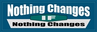 "Nothing Changes If Nothing Changes - AA Bumper Sticker - 8"" x 2.4"""