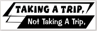 "Taking A Trip, Not Taking A Trip - 6"" x 2"" Black and White Bumper Sticker"