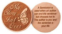 "Laser Engraved Wooden Chip - ""My Story Isn't Over"" with a ""Semi-Colon Butterfly"""