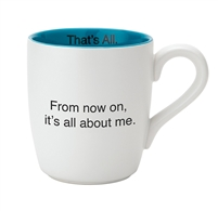 That's All Mug - From Now On, Its All About Me - 16oz