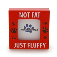 Not Fat Just Fluffy.