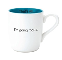 That's All Mug - I'm Going Rogue- 16oz