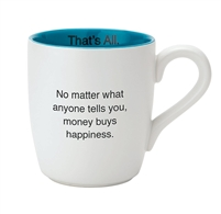 That's All Mug - Money Buys Happiness - 16oz