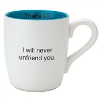That's All Mug - I Will Never Unfriend You - 16oz