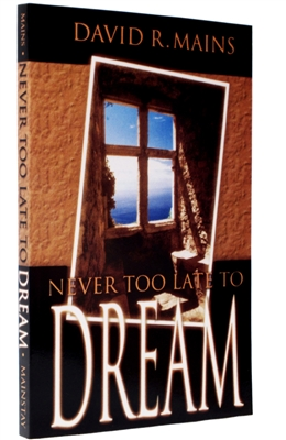 Never too Late to Dream by David R Mains
