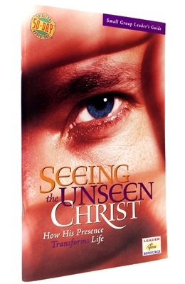 Guide for Small Group Leaders Seeing the Unseen Christ