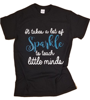 Teacher T-shirts: It takes a lot of Sparkle to Teach Little Minds