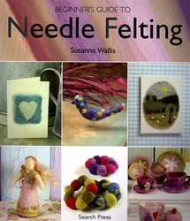 Beginners Guide to Needle Felting by Susanna Wallis