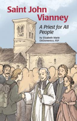 Saint John Vianney: A Priest for All People