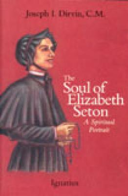 The Soul of Elizabeth Seton:  A Spiritual Portrait by Joseph I . Dirvin
