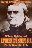 Apostle of the Rocky Mountains, The Life of Fr. De Smet, S.J. by Fr. E. Laveille, S. J.