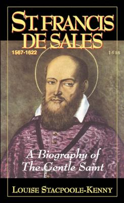 St. Francis de Sales, A Biography of the Gentle Saint