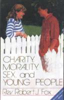 Charity, Morality, Sex, and Young people by Fr Robert Fox - Books on Family, Softcover, 198 pp.