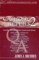 Catholic Replies 2 by James J. Drummey