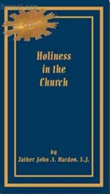 Holiness in the Church by Father John A. Hardon, S.J.