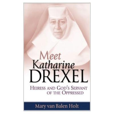 Meet Katharine Drexel by Mary van Balen Holt