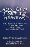 How Can I Get To Heaven: The Bible's Teaching On Salvation Made Easy To Understand