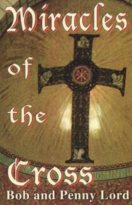 Miracles of the Cross by Bob and Penny Lord - Catholic Book, Paperback, 320 pp.