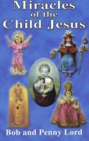 Miracles of the Child Jesus by Bob Lord - Catholic Softcover Book, 224 pp.