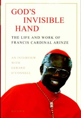 God's Invisible Hand--The Life and Work of Francis Cardinal Arinze