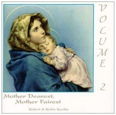 Mother Dearest, Mother Fairest Rober Kochis CD VOL 2