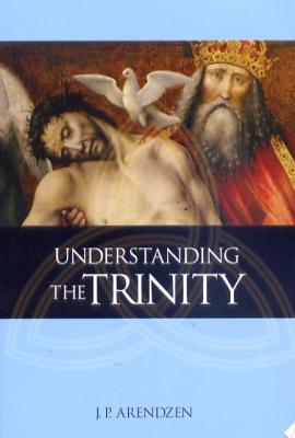 Understanding the Trinity by J. P. Arendzen