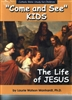Come and See, Kids, The Life of Jesus by Laurie Watson Manhardt, Ph.D.